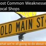 7 Most Common Weaknesses of Local Shops, and what we're all going to do about them.