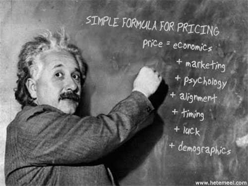 "Albert Einstein writes a ""simple formula for pricing."" Price = economics + marketing + psychology + alignment + timing + luck + demographics."