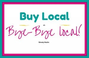 Buy local or local bye-bye!