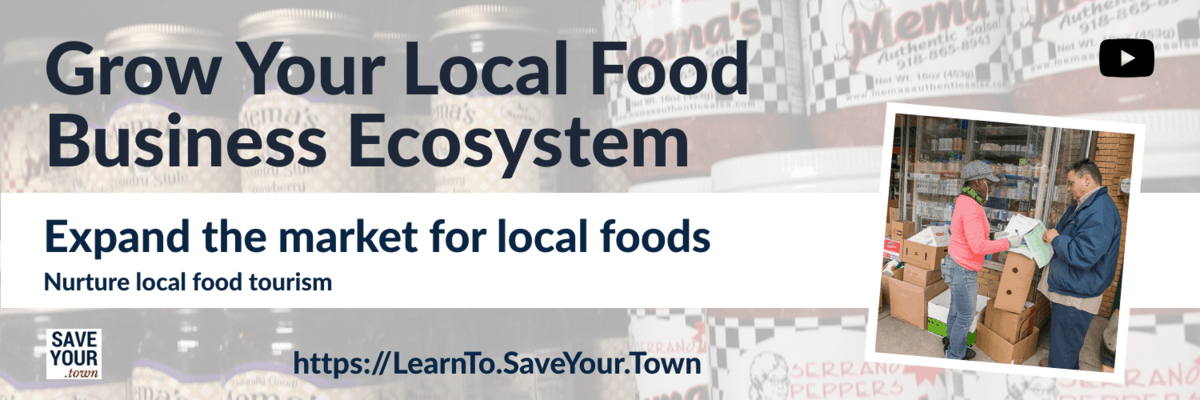 Grow your local food business ecosystem. Expand the market for local foods. Nurture local food tourism. Video from SaveYour.Town